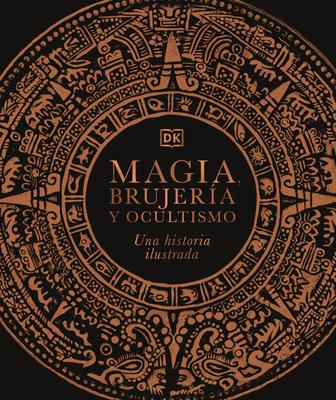 Magia, Brujería Y Ocultismo: Una Historia Ilustrada Cover Image