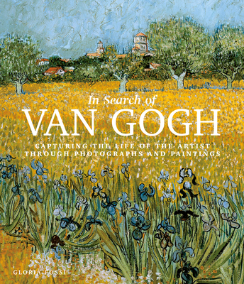 In Search of Van Gogh: Capturing the Life of the Artist Through Photographs and Paintings Cover Image