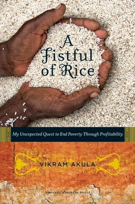 A Fistful of Rice: My Unexpected Quest to End Poverty Through Profitability Cover Image