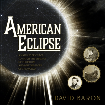 American Eclipse: A Nation's Epic Race to Catch the Shadow of the Moon and Win the Glory of the World Cover Image