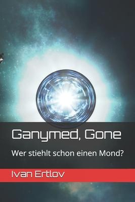 Ganymed, Gone: Wer stiehlt schon einen Mond? Cover Image