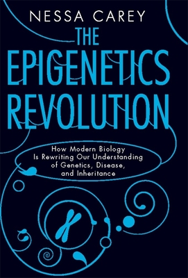 The Epigenetics Revolution: How Modern Biology Is Rewriting Our Understanding of Genetics, Disease, and Inheritance Cover Image