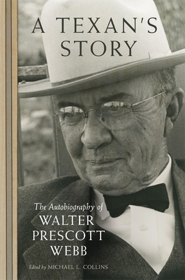 A Texan's Story: The Autobiography of Walter Prescott Webb Cover Image