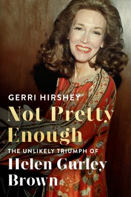 Not Pretty Enough: The Unlikely Triumph of Helen Gurley Brown Cover Image