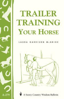 Trailer-Training Your Horse: Storey's Country Wisdom Bulletin A-279 Cover Image