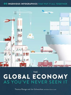 The Global Economy as You've Never Seen It: 99 Ingenious Infographics That Put It All Together Cover Image