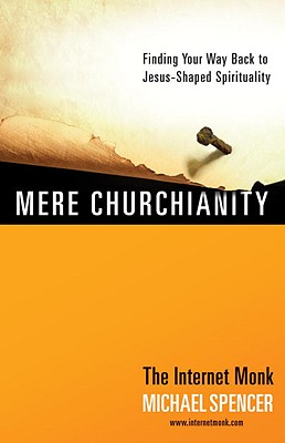 Mere Churchianity: Finding Your Way Back to Jesus-Shaped Spirituality Cover Image