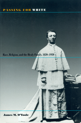 Passing for White: Race, Religion, and the Healy Family, 1820-1920 Cover Image