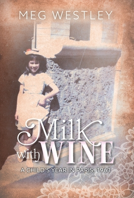 Milk with Wine: A Child's Year in Paris, 1963 Cover Image
