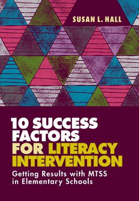 10 Success Factors for Literacy Intervention: Getting Results with Mtss in Elementary Schools Cover Image