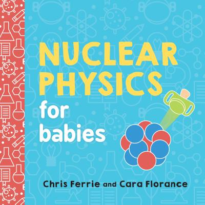 Nuclear Physics for Babies (Baby University) Cover Image