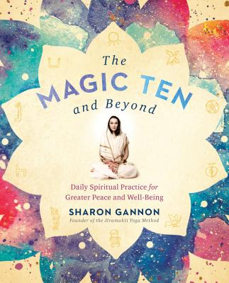 The Magic Ten and Beyond: Daily Spiritual Practice for Greater Peace and Well-Being Cover Image