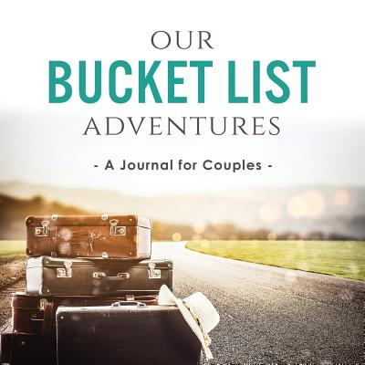 Our Bucket List Adventures: A Journal for Couples Cover Image
