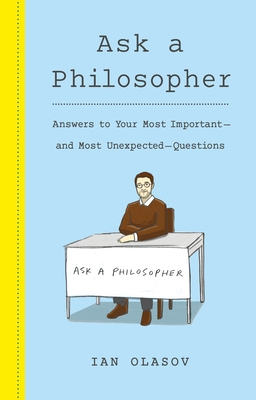Ask a Philosopher: Answers to Your Most Important and Most Unexpected Questions Cover Image