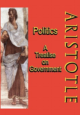 Politics: A Treatise on Government: A Powerful Work by Aristotle (Timeless Classic Books) Cover Image