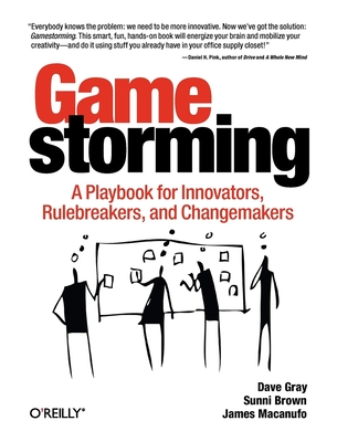 Gamestorming: A Playbook for Innovators, Rulebreakers, and Changemakers Cover Image