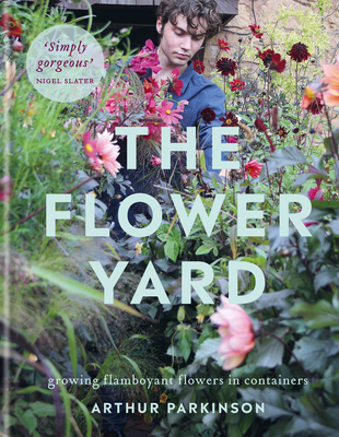 The Flower Yard: Growing Flamboyant Flowers in Containers Cover Image