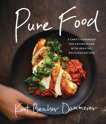 Pure Food: A Chef's Handbook for Eating Clean, with Healthy, Delicious Recipes Cover Image