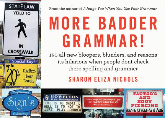 More Badder Grammar!: 150 All-New Bloopers, Blunders, and Reasons Its Hilarious When People Dont Check There Spelling and Grammer Cover Image