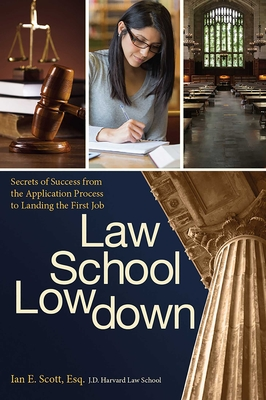 Law School Lowdown: Secrets of Success from the Application Process to Landing the First Job Cover Image