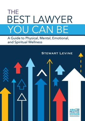 The Best Lawyer You Can Be: A Guide to Physical, Mental, Emotional, and Spiritual Wellness Cover Image