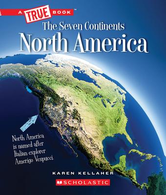 North America (A True Book: The Seven Continents) Cover Image