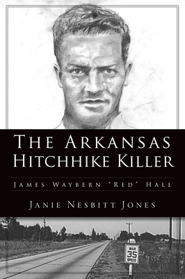 The Arkansas Hitchhike Killer: James Waybern Red Hall (True Crime) Cover Image