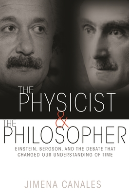 The Physicist & the Philosopher: Einstein, Bergson, and the Debate That Changed Our Understanding of Time Cover Image