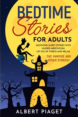 Bedtime Stories for Adults: Soothing Sleep Stories with Guided Meditation. Let Go of Stress and Relax. Thе Vampire and other stories! Cover Image
