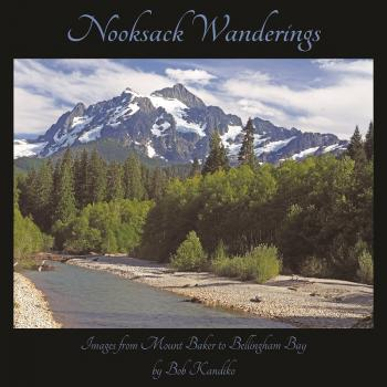 Nooksack Wanderings: Images From Mount Baker to Bellingham Bay Cover Image