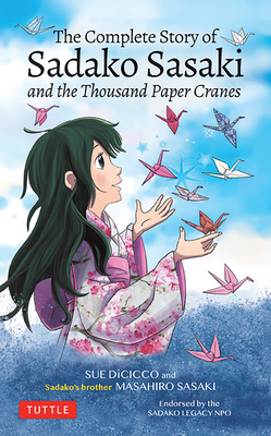 The Complete Story of Sadako Sasaki: And the Thousand Paper Cranes Cover Image