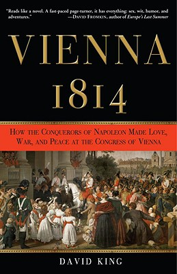 Vienna, 1814: How the Conquerors of Napoleon Made Love, War, and Peace at the Congress of Vienna Cover Image