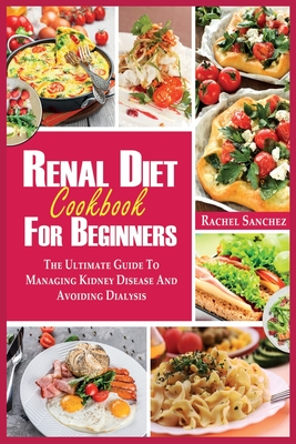 Renal Diet Cookbook for Beginners: The Ultimate Guide to Managing Kidney Disease and Avoiding Dialysis. Cover Image