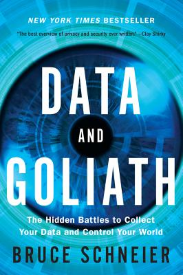 Data and Goliath: The Hidden Battles to Collect Your Data and Control Your World Cover Image