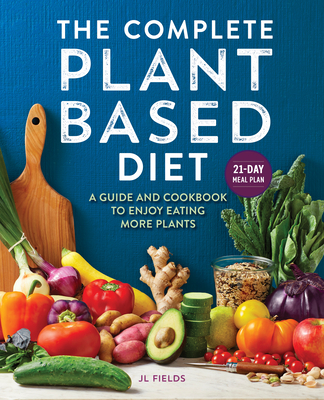 The Complete Plant Based Diet: A Guide and Cookbook to Enjoy Eating More Plants Cover Image