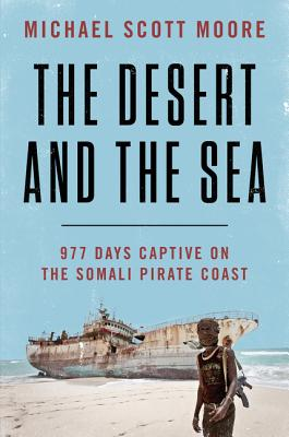 The Desert and the Sea: 977 Days Captive on the Somali Pirate Coast Cover Image