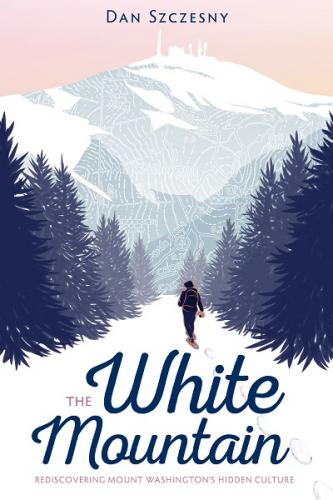 The White Mountain: Rediscovering Mount Washington's Hidden Culture Cover Image
