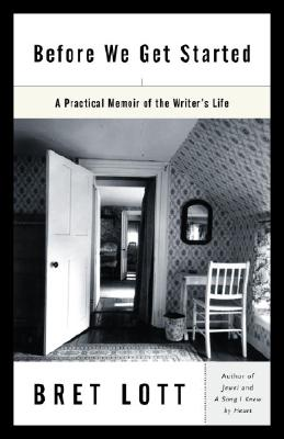Before We Get Started: A Practical Memoir of the Writer's Life Cover Image
