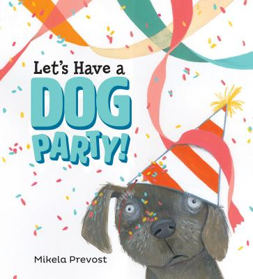 Let's Have a Dog Party by Mikela Prevost