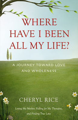 Where Have I Been All My Life?: A Journey Toward Love and Wholeness Cover Image
