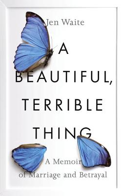 A Beautiful, Terrible Thing: A Memoir of Marriage and Betrayal Cover Image