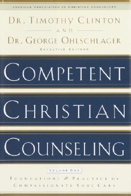 Competent Christian Counseling, Volume One: Foundations and Practice of Compassionate Soul Care Cover Image