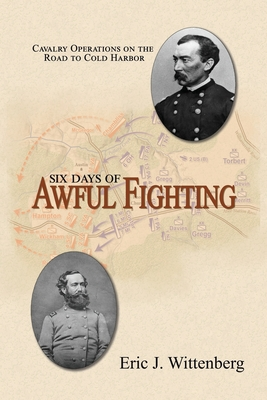 Six Days of Awful Fighting: Cavalry Operations on the Road to Cold Harbor cover