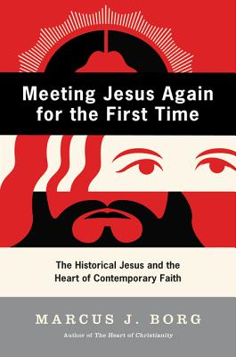 Meeting Jesus Again for the First Time: The Historical Jesus and the Heart of Contemporary Faith Cover Image