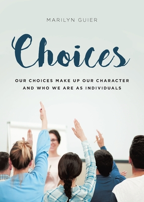Choices: Our choices make up our character and who we are as individuals Cover Image