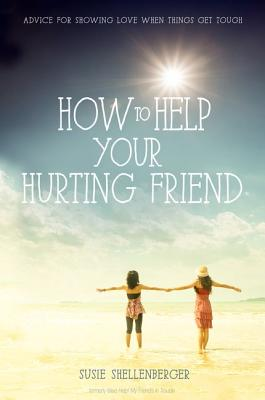 How to Help Your Hurting Friend: Advice for Showing Love When Things Get Tough Cover Image