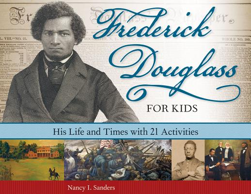 Frederick Douglass for Kids: His Life and Times, with 21 Activities (For Kids series #41) Cover Image