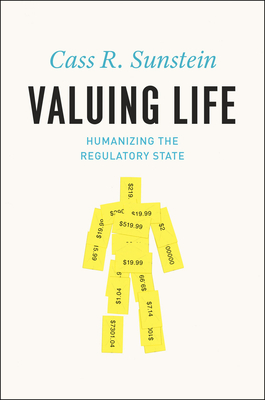 Valuing Life: Humanizing the Regulatory State Cover Image