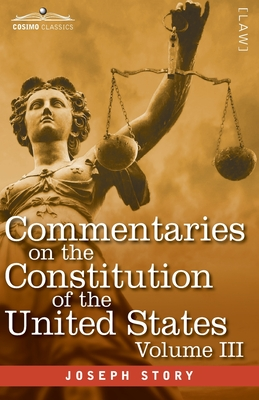 Commentaries on the Constitution of the United States Vol. III (in three volumes): with a Preliminary Review of the Constitutional History of the Colo Cover Image