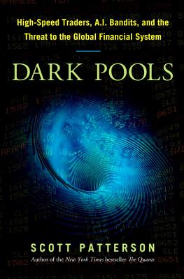 Dark Pools: The Rise of the Machine Traders and the Rigging of the U.S. Stock Market Cover Image